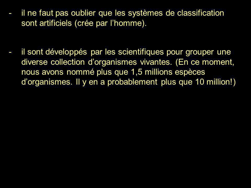 -il ne faut pas oublier que les systèmes de classification sont artificiels (crée par l'homme). -il sont développés par les scientifiques pour grouper