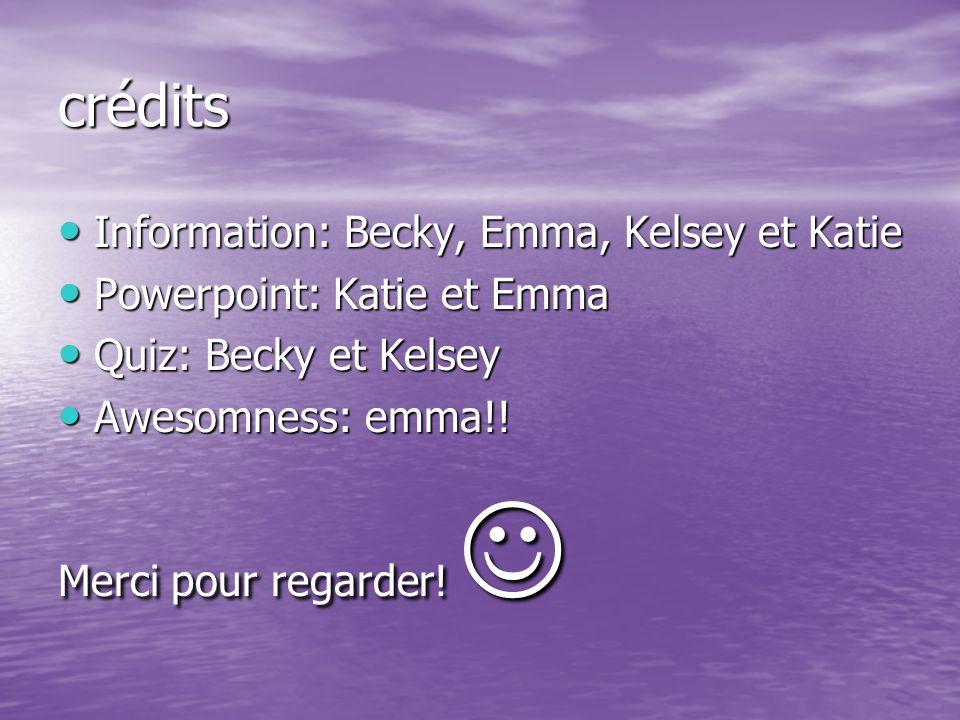 crédits Information: Becky, Emma, Kelsey et Katie Information: Becky, Emma, Kelsey et Katie Powerpoint: Katie et Emma Powerpoint: Katie et Emma Quiz: Becky et Kelsey Quiz: Becky et Kelsey Awesomness: emma!.