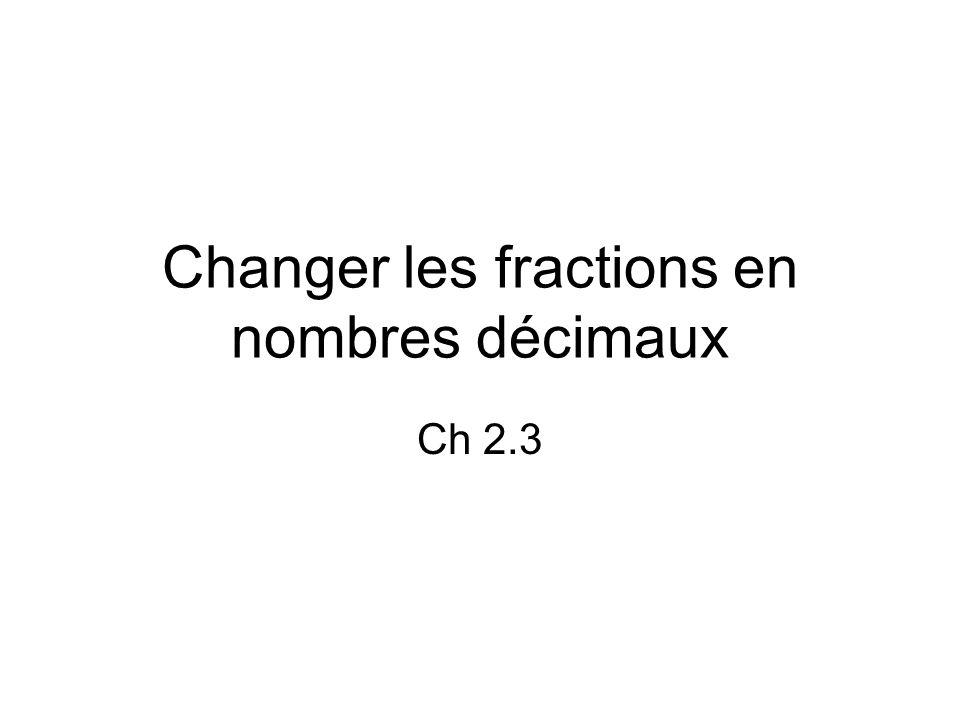 Changer les fractions en nombres décimaux Ch 2.3