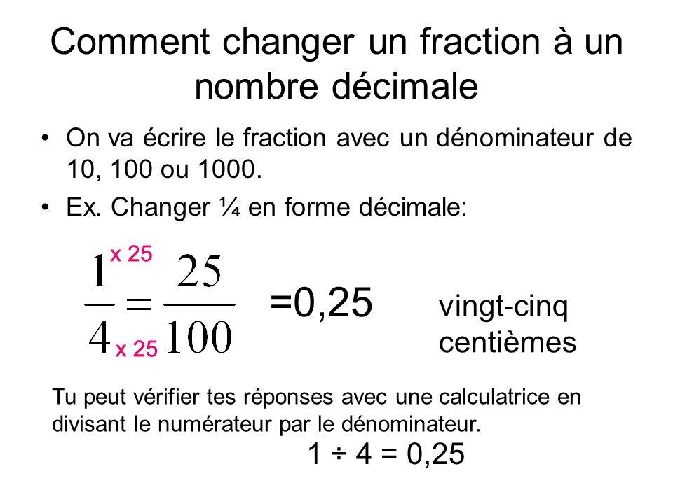 Comment changer un fraction à un nombre décimale On va écrire le fraction avec un dénominateur de 10, 100 ou 1000. Ex. Changer ¼ en forme décimale: x