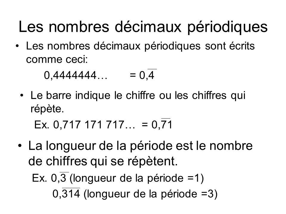 Les nombres décimaux périodiques Les nombres décimaux périodiques sont écrits comme ceci: 0,4444444…= 0,4 Le barre indique le chiffre ou les chiffres