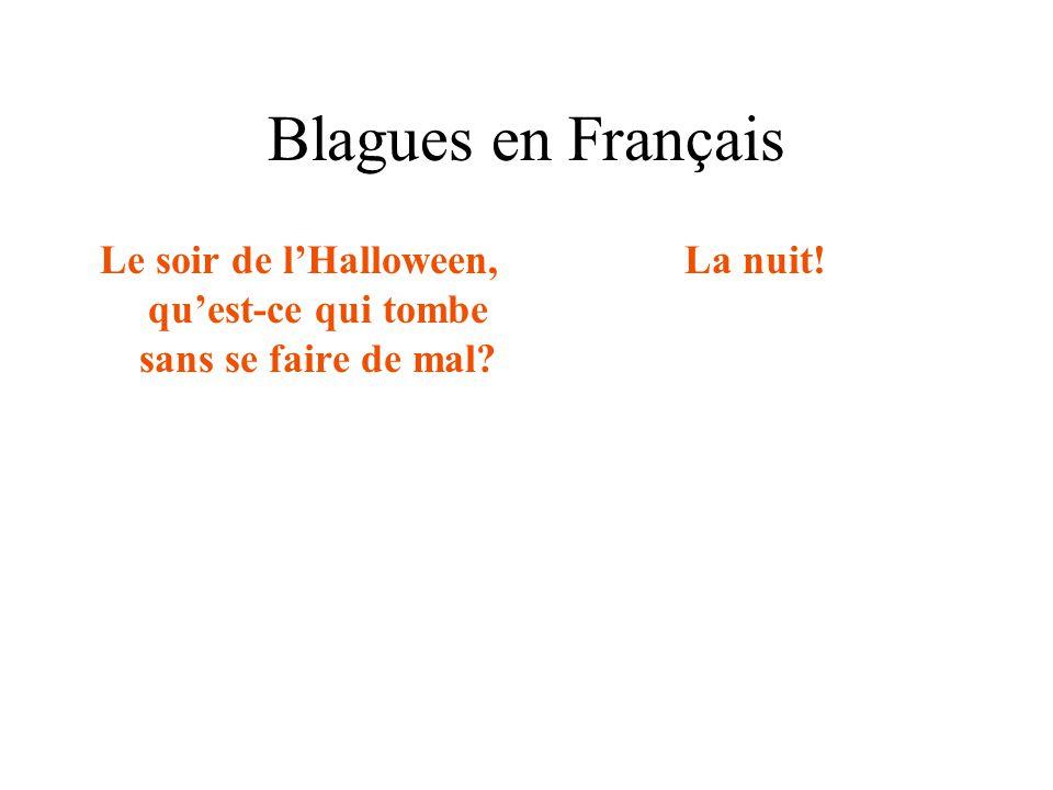 Blagues en Français Le soir de l'Halloween, qu'est-ce qui tombe sans se faire de mal? La nuit!