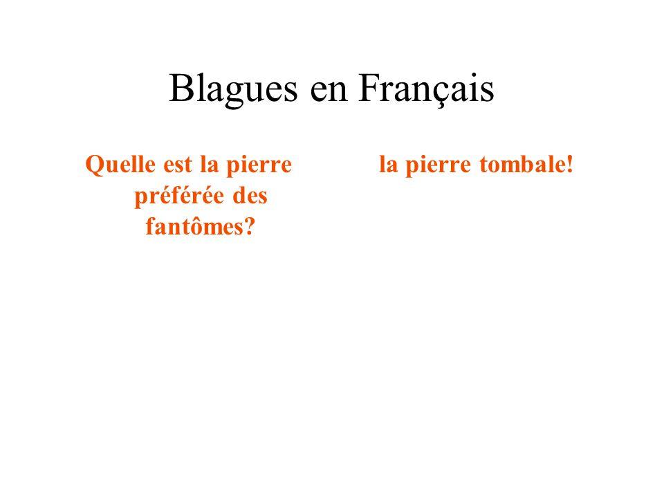 Blagues en Français Quelle est la pierre préférée des fantômes? la pierre tombale!