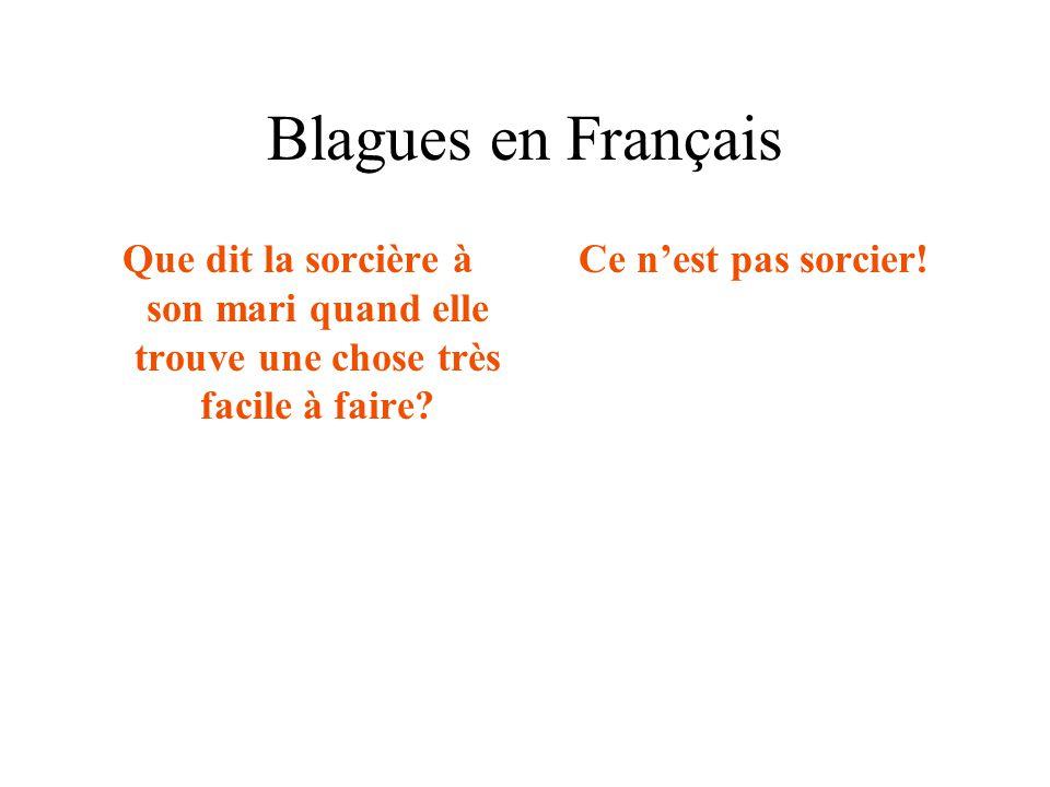 Blagues en Français Que dit la sorcière à son mari quand elle trouve une chose très facile à faire? Ce n'est pas sorcier!