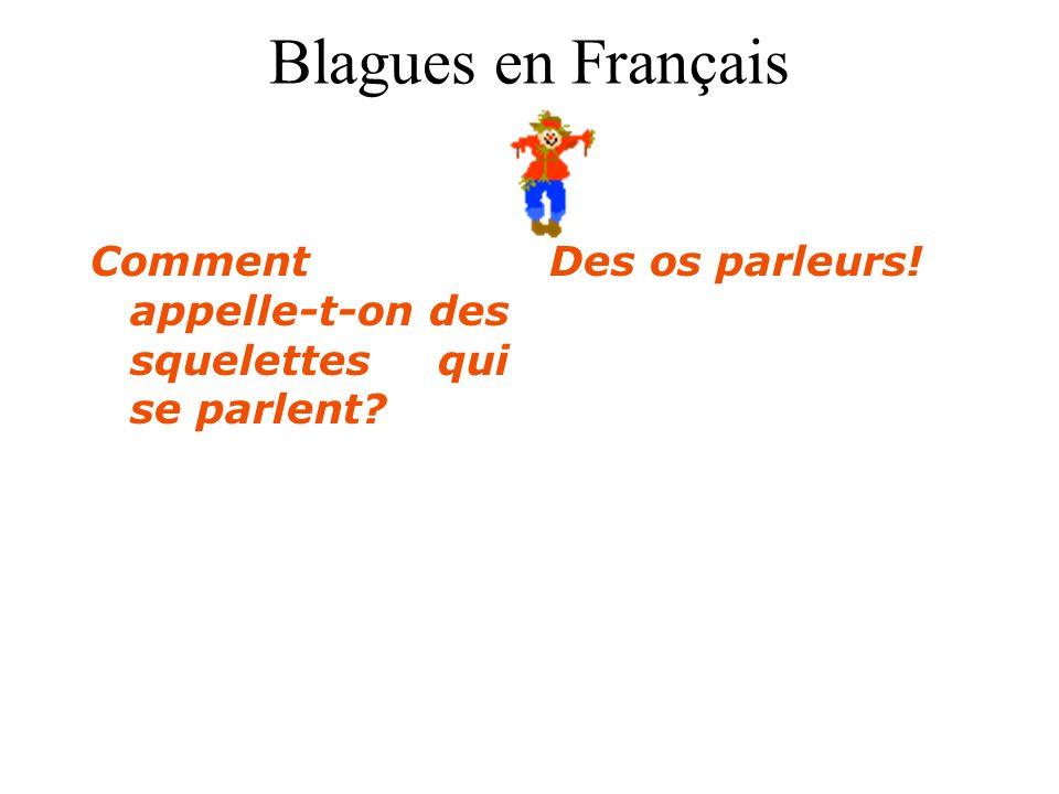 Blagues en Français Comment appelle-t-on des squelettes qui se parlent? Des os parleurs!