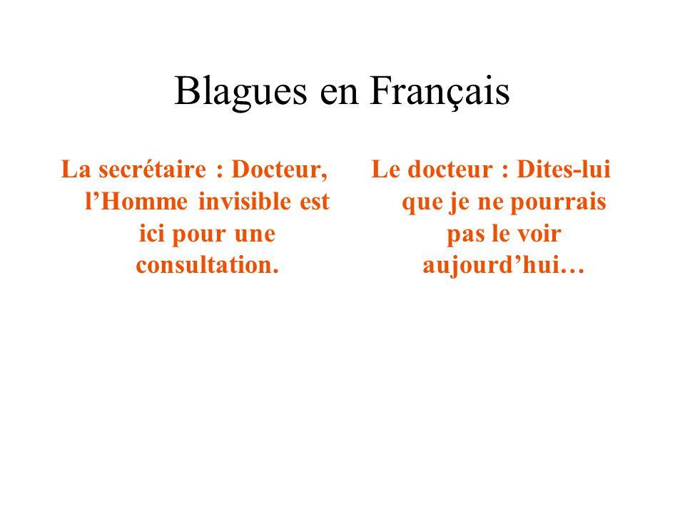Blagues en Français La secrétaire : Docteur, l'Homme invisible est ici pour une consultation. Le docteur : Dites-lui que je ne pourrais pas le voir au