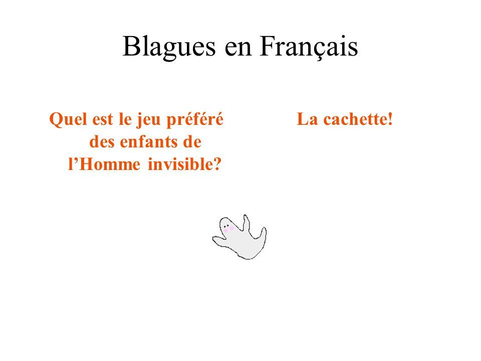 Blagues en Français Quel est le jeu préféré des enfants de l'Homme invisible? La cachette!