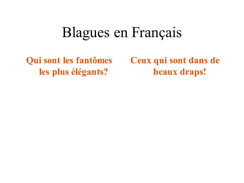 Blagues en Français Qui sont les fantômes les plus élégants? Ceux qui sont dans de beaux draps!