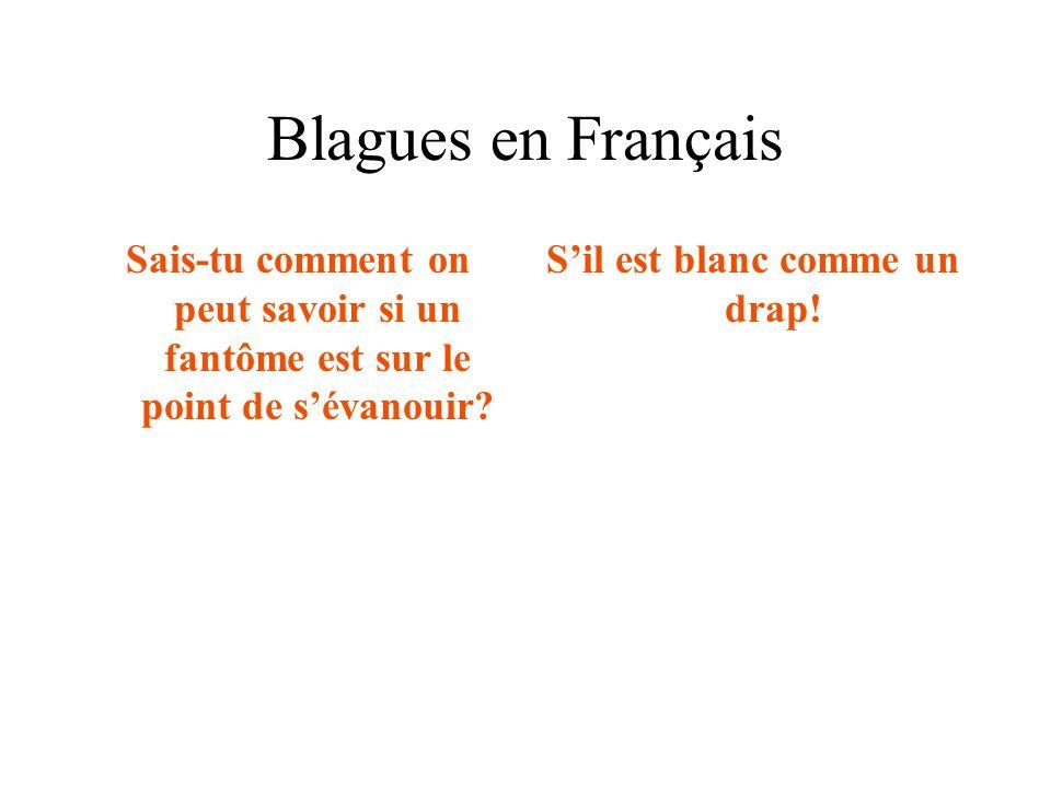 Blagues en Français Sais-tu comment on peut savoir si un fantôme est sur le point de s'évanouir? S'il est blanc comme un drap!