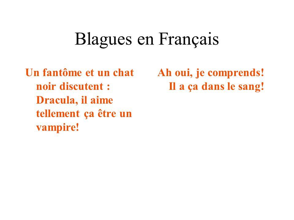 Blagues en Français Un fantôme et un chat noir discutent : Dracula, il aime tellement ça être un vampire! Ah oui, je comprends! Il a ça dans le sang!