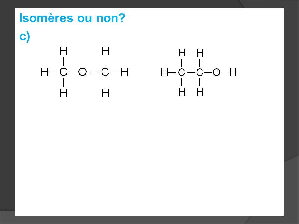 Isomères ou non? c)