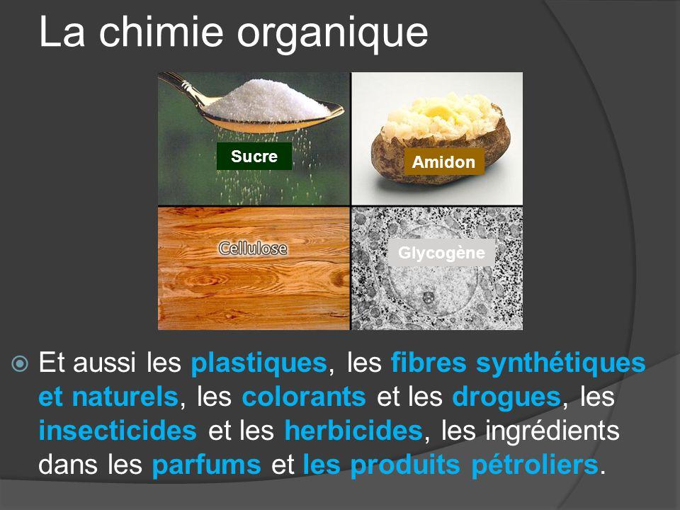 La chimie organique  Et aussi les plastiques, les fibres synthétiques et naturels, les colorants et les drogues, les insecticides et les herbicides,