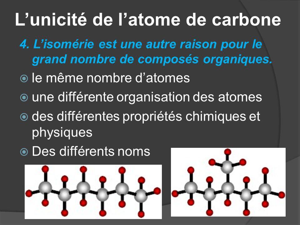 L'unicité de l'atome de carbone 4. L'isomérie est une autre raison pour le grand nombre de composés organiques.  le même nombre d'atomes  une différ