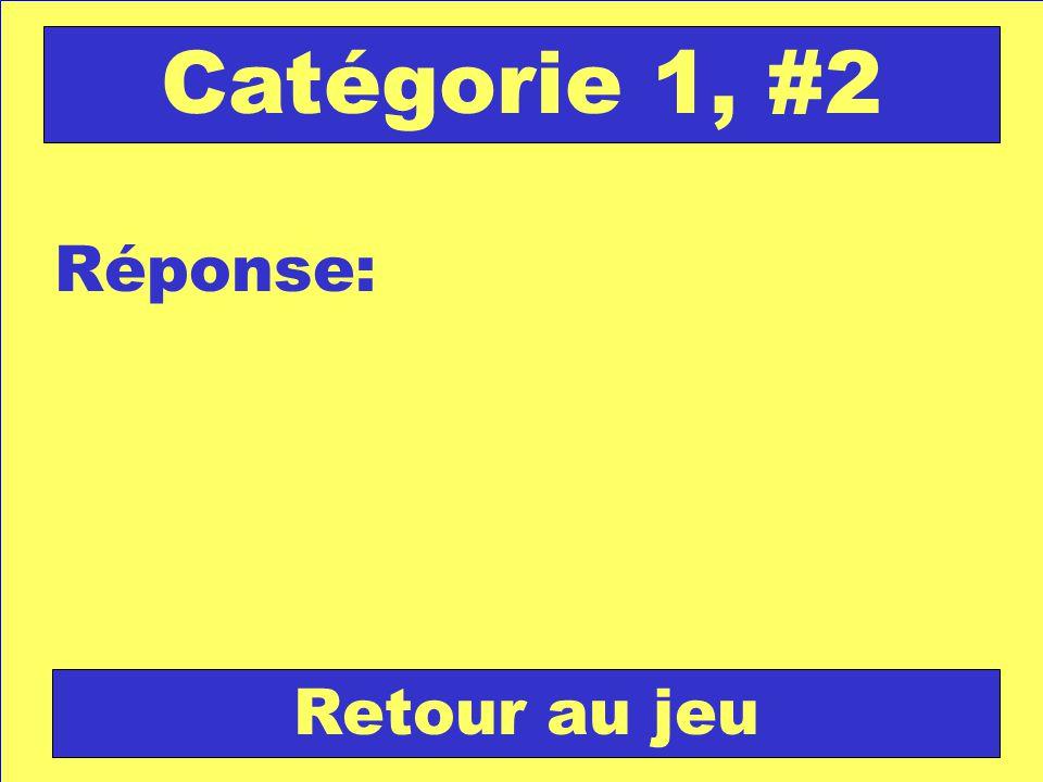 Question: Catégorie 2, #3 Vérifie ta réponse