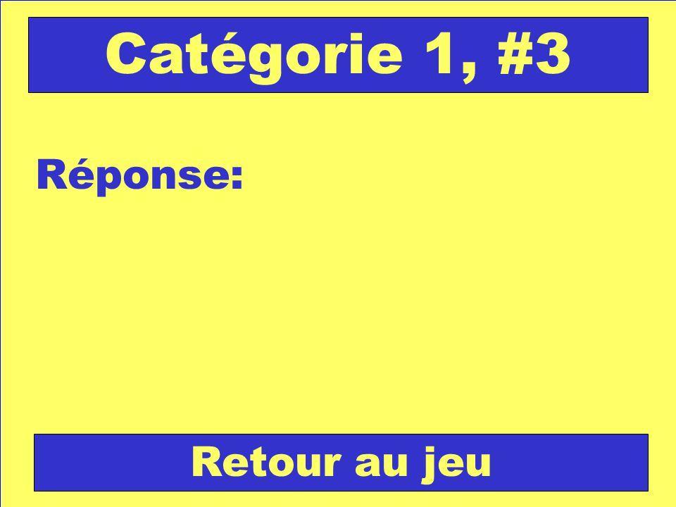 Question: Catégorie 1, #4 Vérifie ta réponse