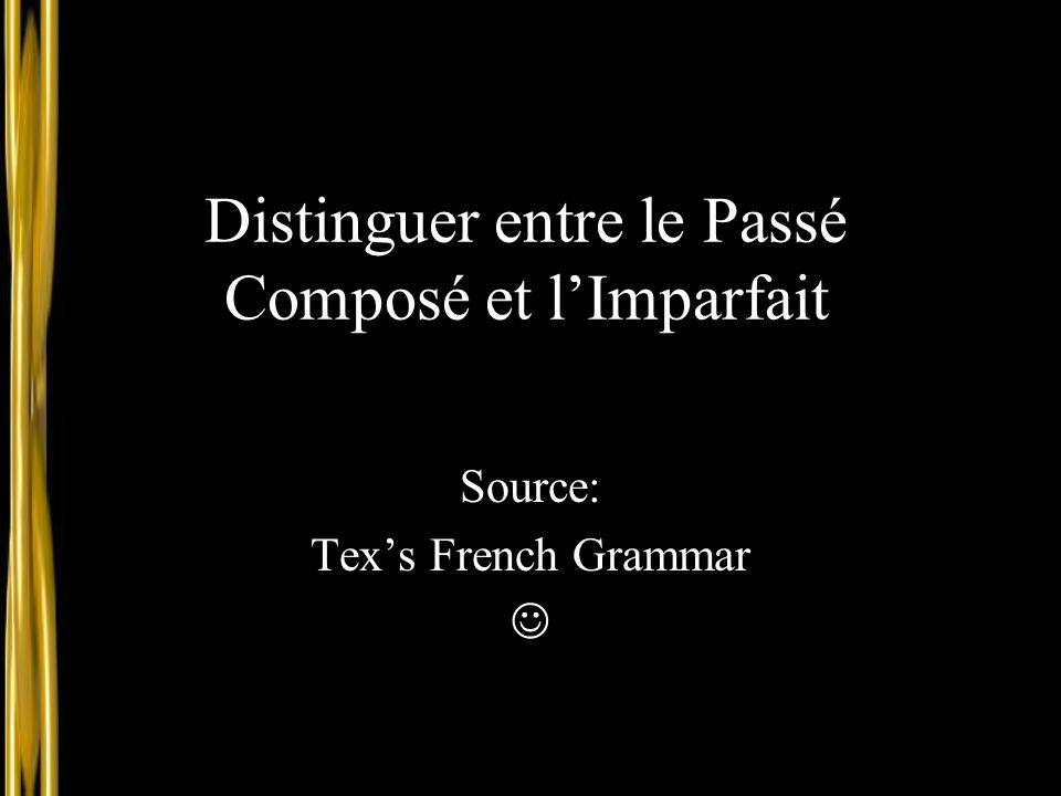 Distinguer entre le Passé Composé et l'Imparfait Source: Tex's French Grammar