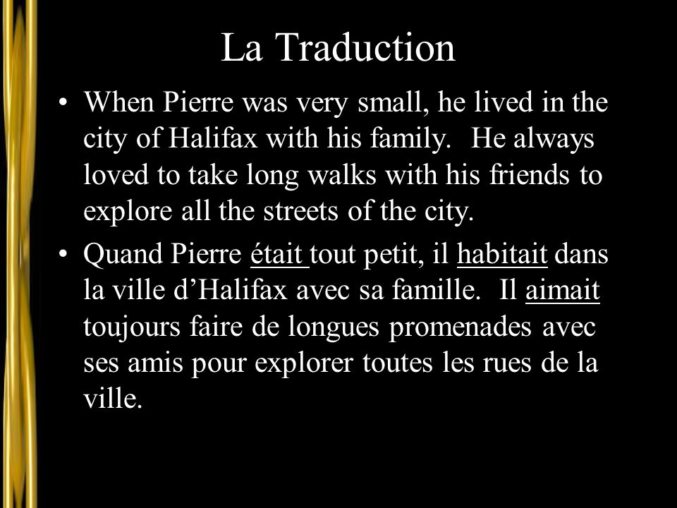 La Traduction When Pierre was very small, he lived in the city of Halifax with his family. He always loved to take long walks with his friends to expl