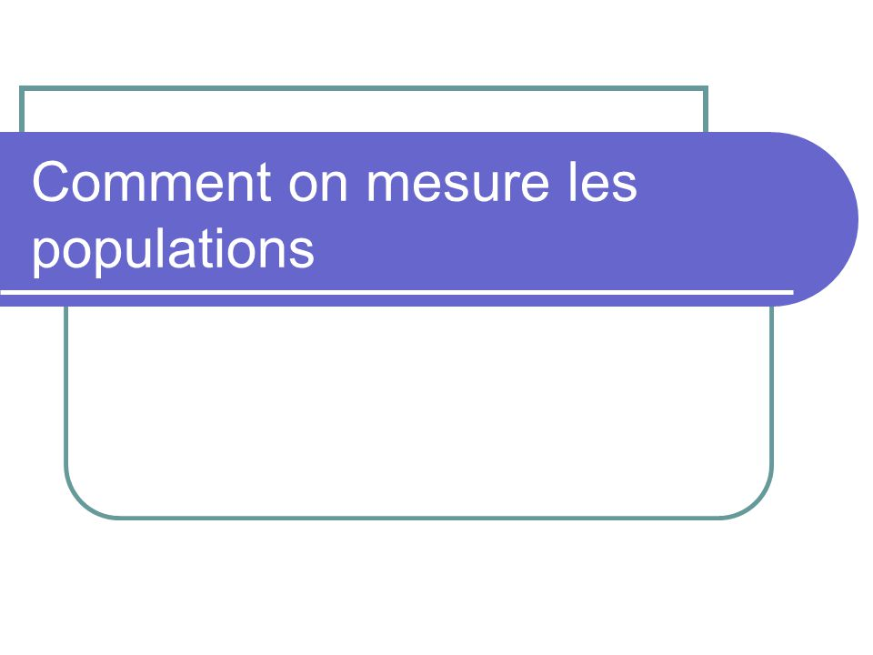 Comment on mesure les populations