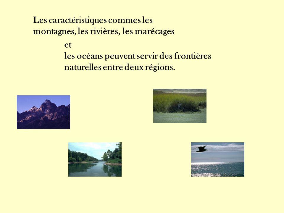 Les caractéristiques commes les montagnes, les rivières,les marécages et les océans peuvent servir des frontières naturelles entre deux régions.