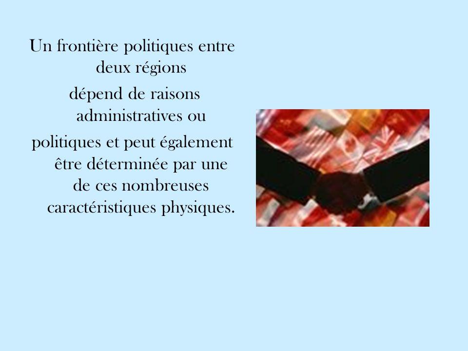Un frontière politiques entre deux régions dépend de raisons administratives ou politiques et peut également être déterminée par une de ces nombreuses caractéristiques physiques.