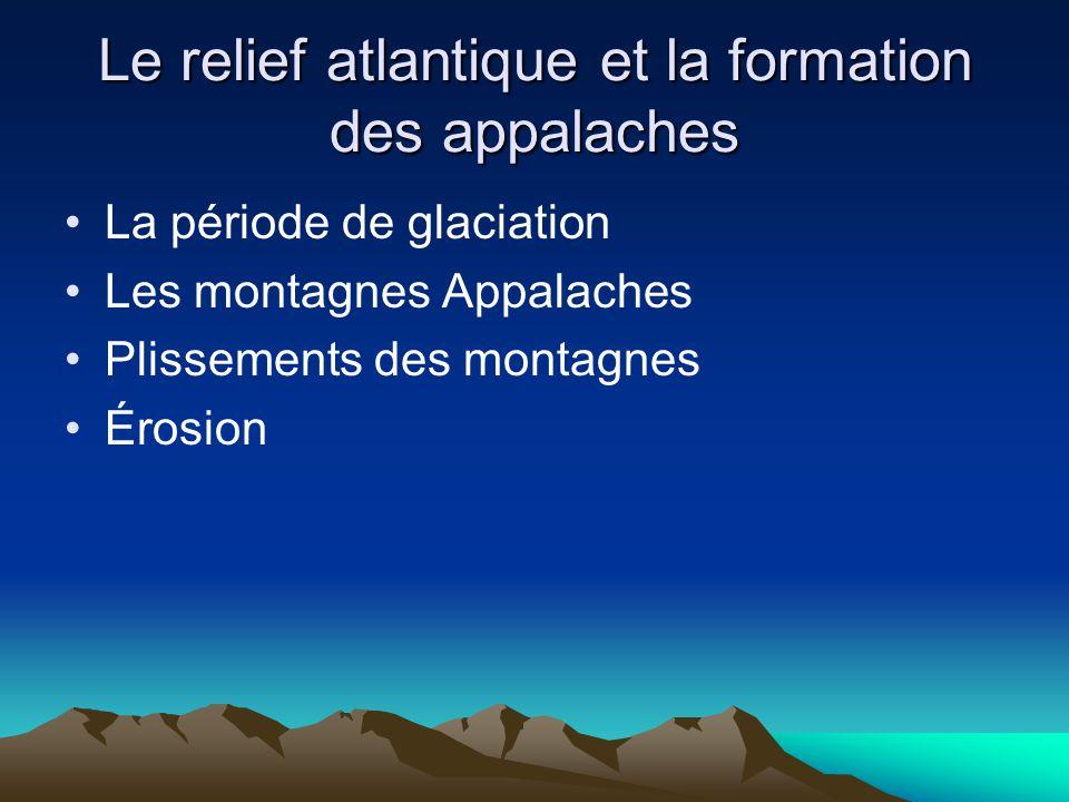 Le relief atlantique et la formation des appalaches La période de glaciation Les montagnes Appalaches Plissements des montagnes Érosion