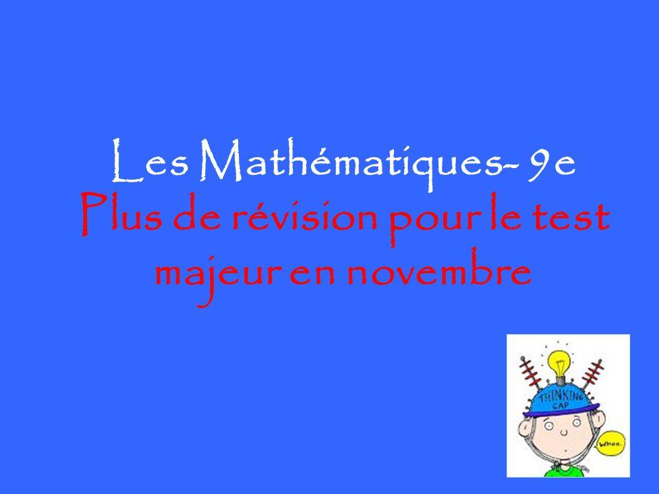 Les Mathématiques- 9e Plus de révision pour le test majeur en novembre