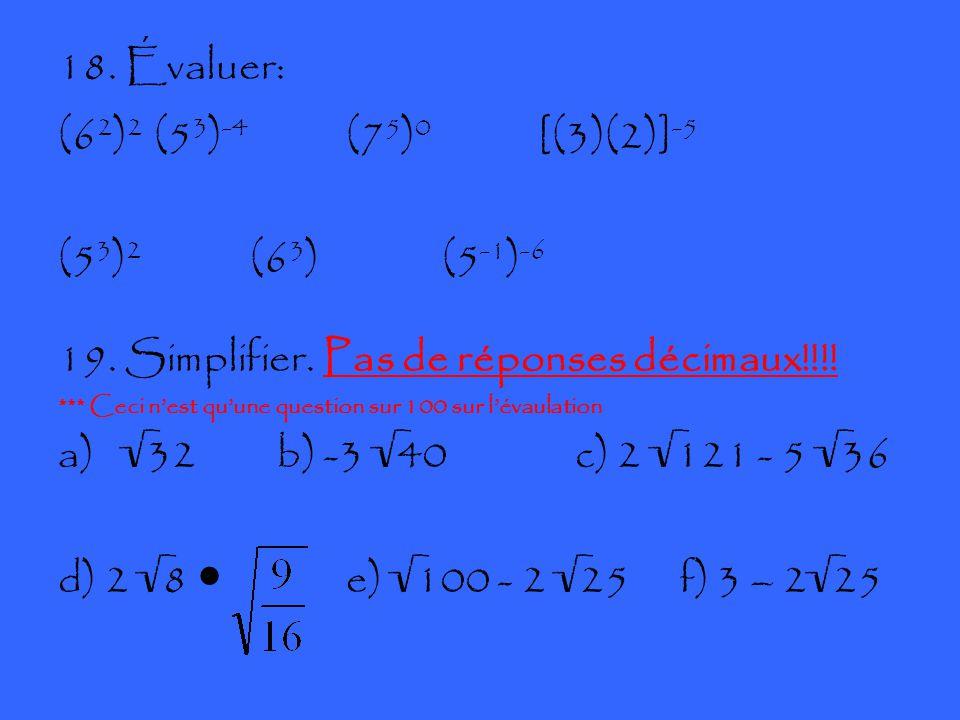 18. Évaluer: (6 2 ) 2 (5 3 ) -4 (7 5 ) 0 [(3)(2)] -5 (5 3 ) 2 (6 3 ) (5 -1 ) -6 19.