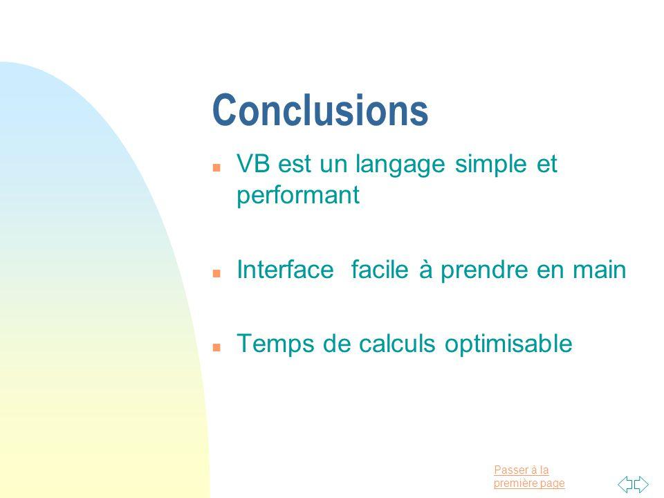 Passer à la première page Conclusions n VB est un langage simple et performant n Interface facile à prendre en main n Temps de calculs optimisable