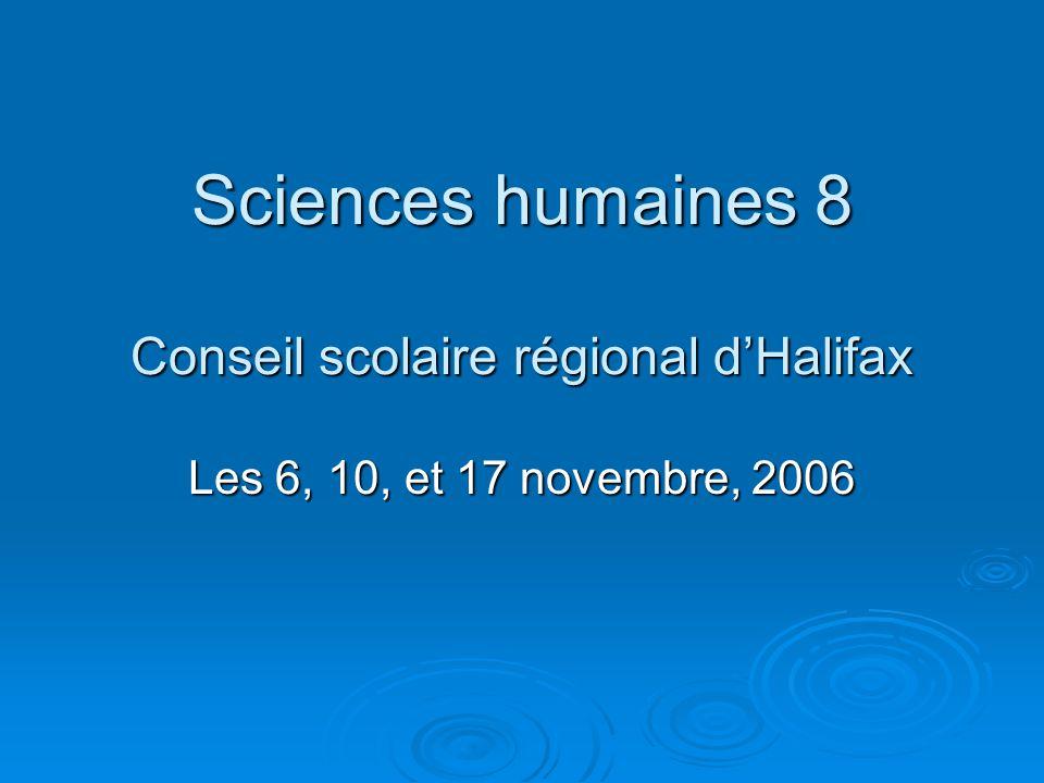 Sciences humaines 8 Conseil scolaire régional d'Halifax Les 6, 10, et 17 novembre, 2006