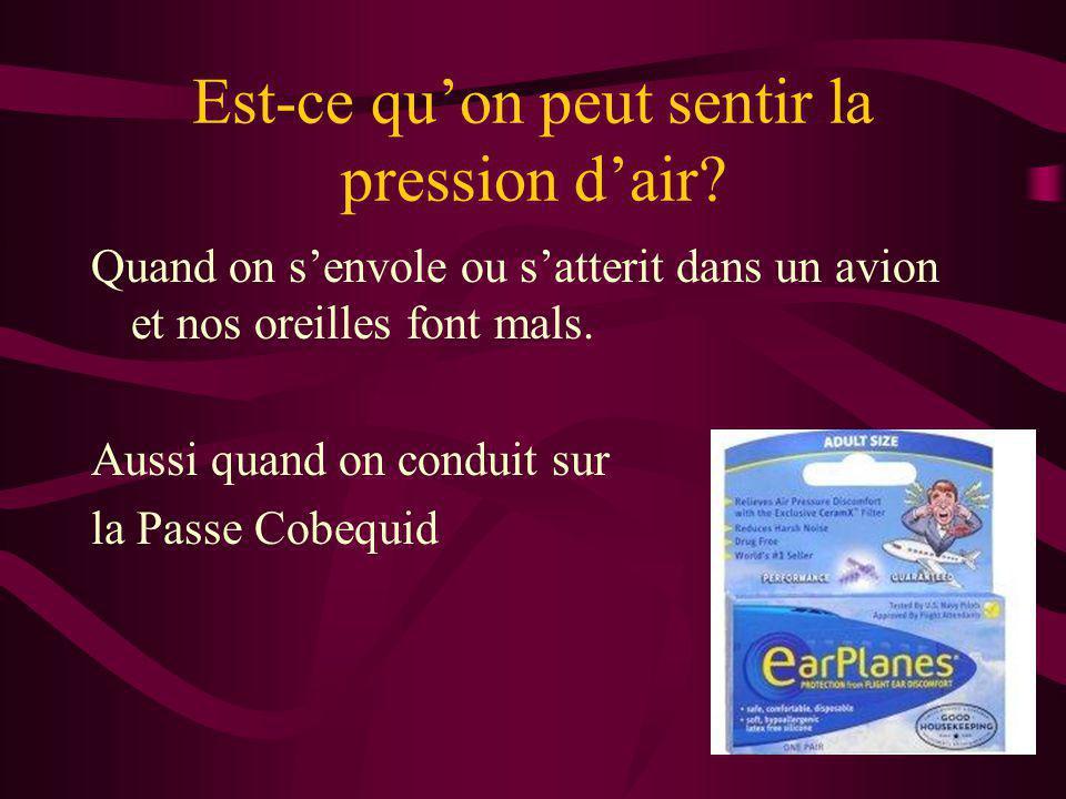 Est-ce qu'on peut sentir la pression d'air? Quand on s'envole ou s'atterit dans un avion et nos oreilles font mals. Aussi quand on conduit sur la Pass