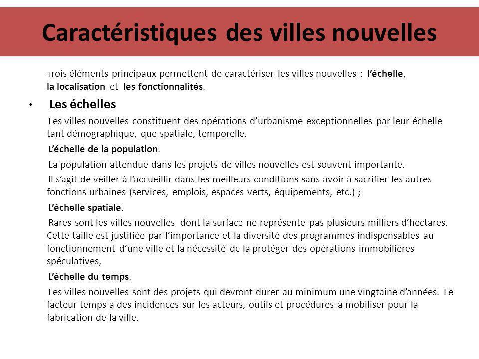 Caractéristiques des villes nouvelles T rois éléments principaux permettent de caractériser les villes nouvelles : l'échelle, la localisation et les f