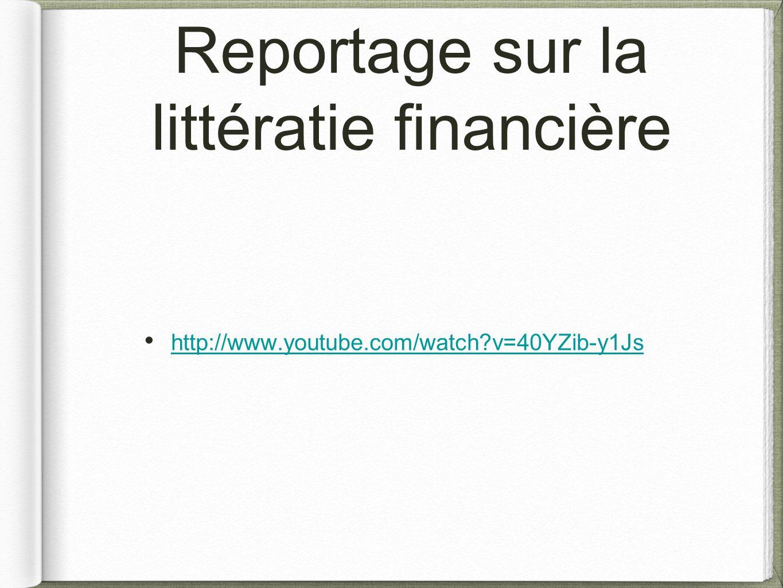Reportage sur la littératie financière http://www.youtube.com/watch?v=40YZib-y1Js