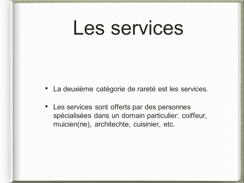 Les services La deuxième catégorie de rareté est les services. Les services sont offerts par des personnes spécialisées dans un domain particulier: co