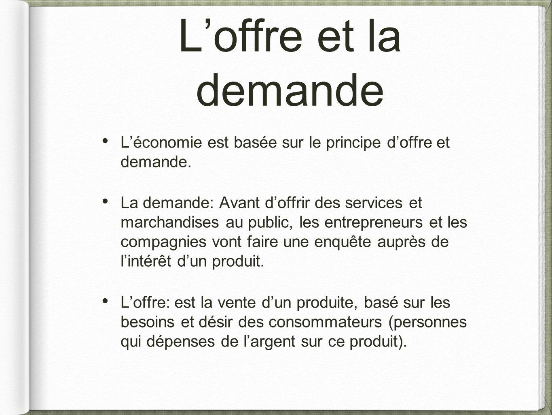 L'offre et la demande L'économie est basée sur le principe d'offre et demande. La demande: Avant d'offrir des services et marchandises au public, les
