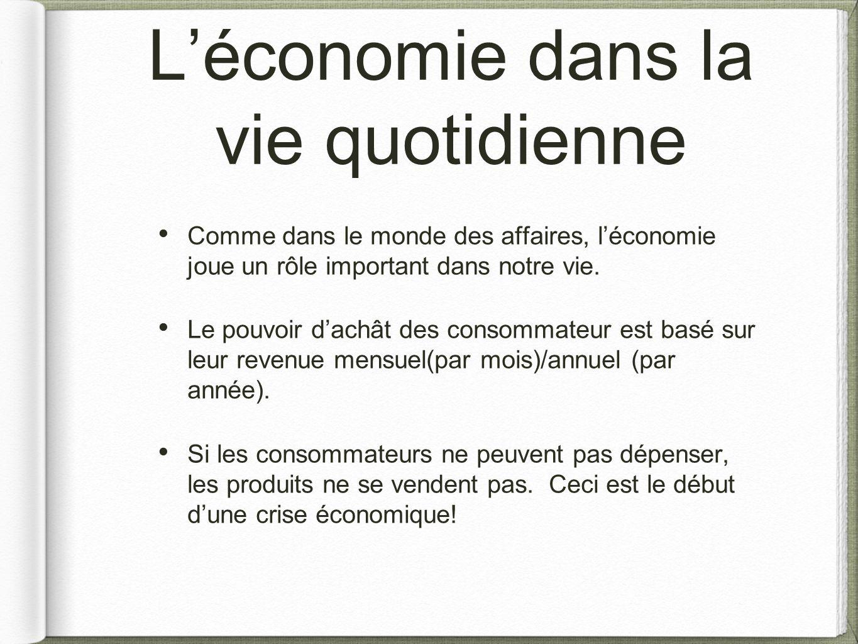 L'économie dans la vie quotidienne Comme dans le monde des affaires, l'économie joue un rôle important dans notre vie. Le pouvoir d'achât des consomma