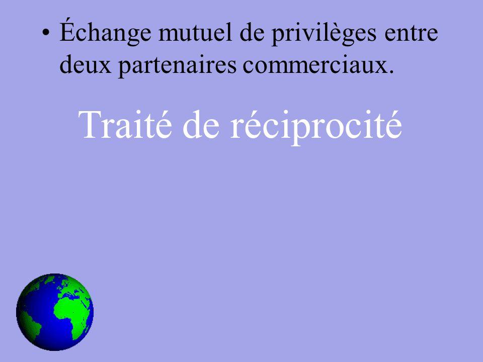 Échange mutuel de privilèges entre deux partenaires commerciaux. Traité de réciprocité