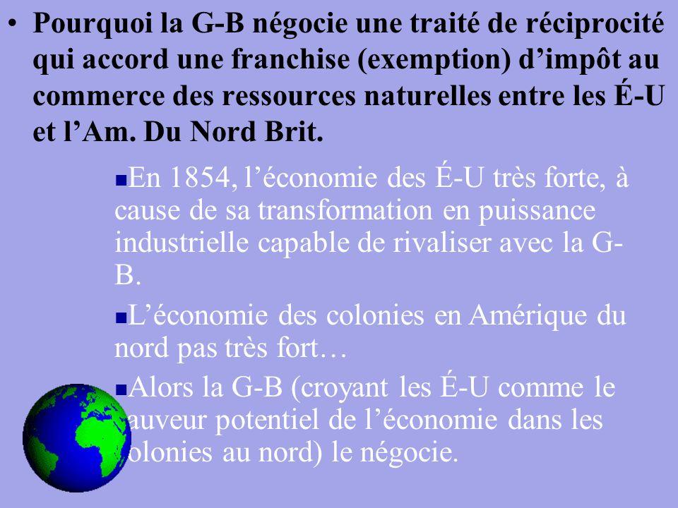 Pourquoi la G-B négocie une traité de réciprocité qui accord une franchise (exemption) d'impôt au commerce des ressources naturelles entre les É-U et l'Am.