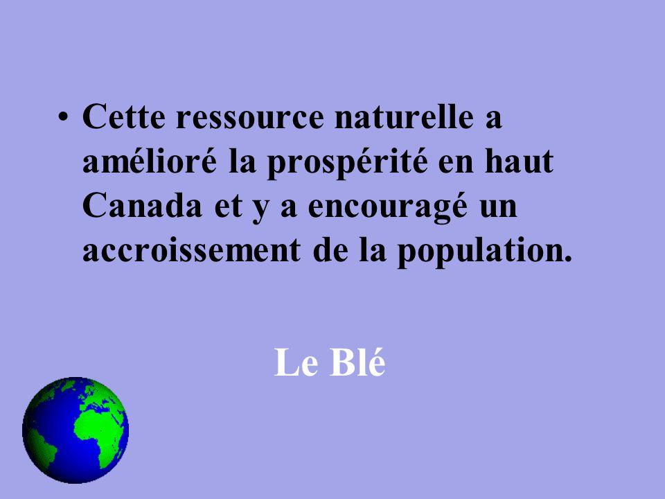 Cette ressource naturelle a amélioré la prospérité en haut Canada et y a encouragé un accroissement de la population.