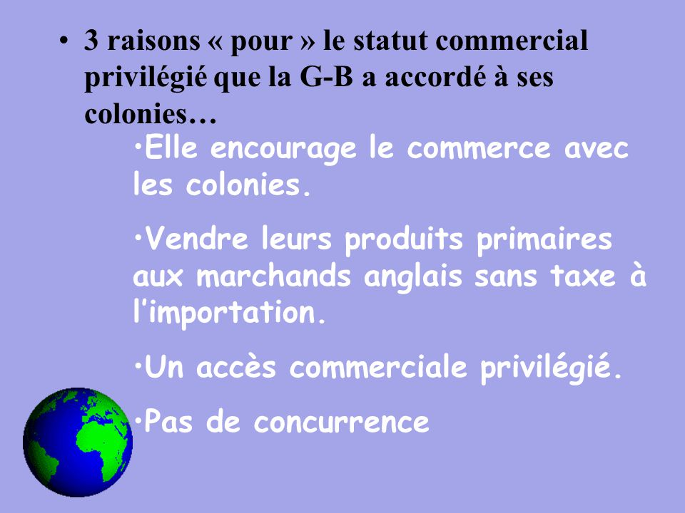 3 raisons « pour » le statut commercial privilégié que la G-B a accordé à ses colonies… Elle encourage le commerce avec les colonies.