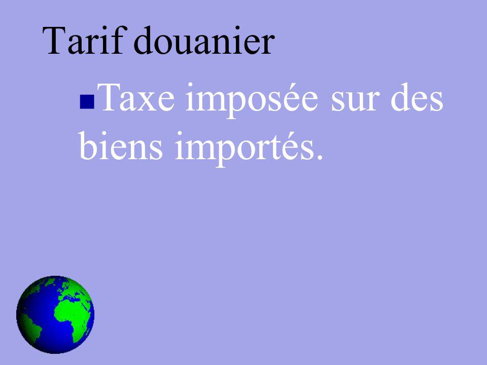 Tarif douanier Taxe imposée sur des biens importés.