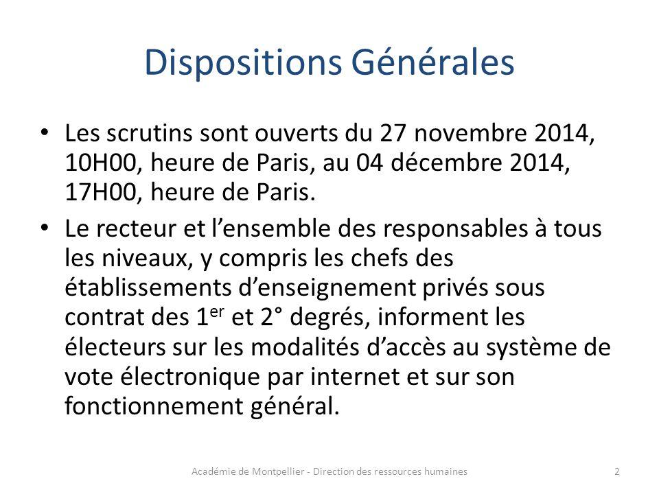 Dispositions Générales Les scrutins sont ouverts du 27 novembre 2014, 10H00, heure de Paris, au 04 décembre 2014, 17H00, heure de Paris. Le recteur et