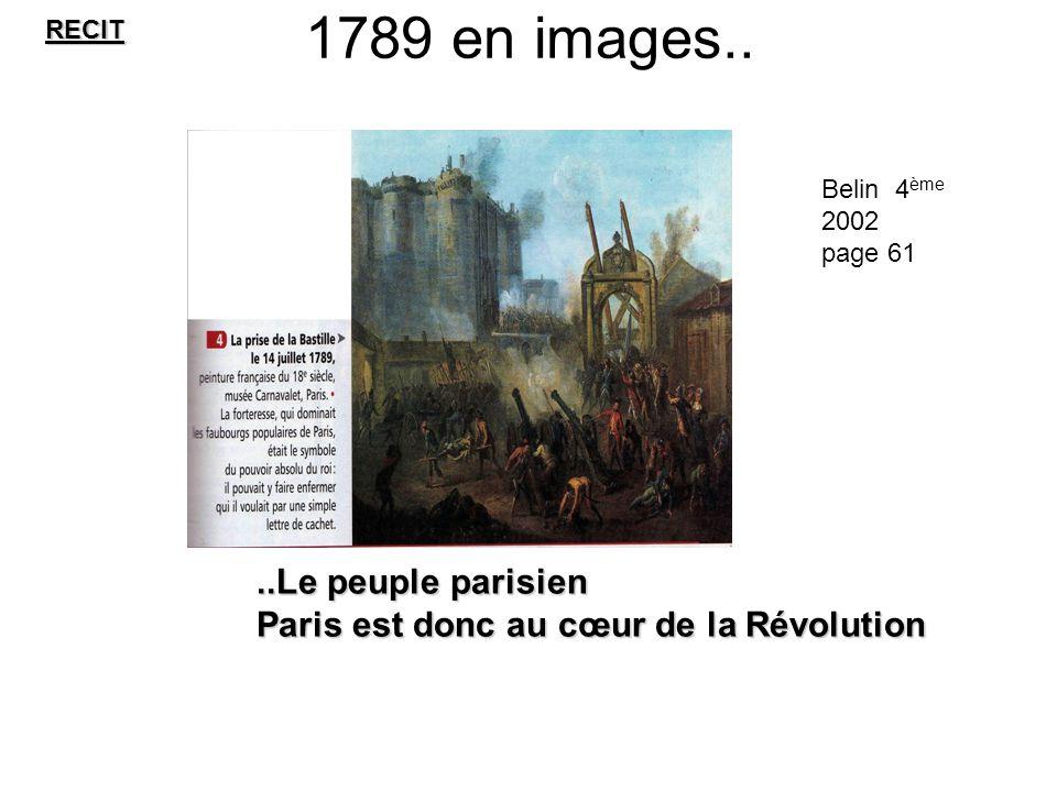 1789 en images....Le peuple parisien Paris est donc au cœur de la Révolution RECIT Belin 4 ème 2002 page 61