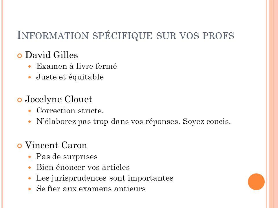 I NFORMATION SPÉCIFIQUE SUR VOS PROFS David Gilles Examen à livre fermé Juste et équitable Jocelyne Clouet Correction stricte.