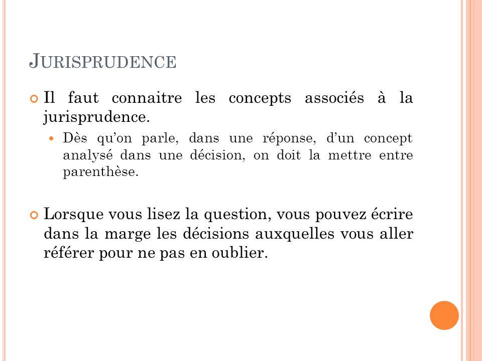 J URISPRUDENCE Il faut connaitre les concepts associés à la jurisprudence.
