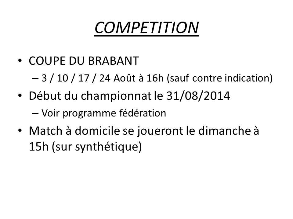 COMPETITION COUPE DU BRABANT – 3 / 10 / 17 / 24 Août à 16h (sauf contre indication) Début du championnat le 31/08/2014 – Voir programme fédération Match à domicile se joueront le dimanche à 15h (sur synthétique)