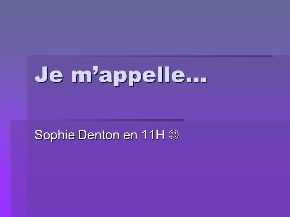 Je m'appelle… Sophie Denton en 11H Sophie Denton en 11H