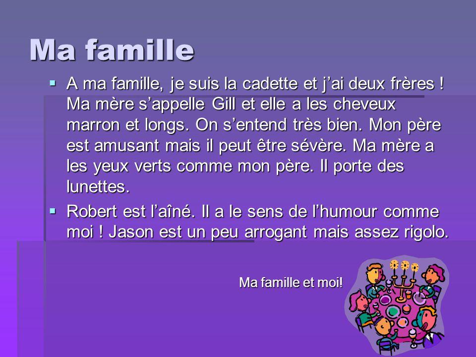 Ma famille  A ma famille, je suis la cadette et j'ai deux frères .