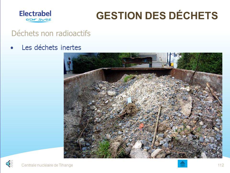 Centrale nucléaire de Tihange111 Les déchets dangereux et assimilés dangereux pour l'homme et l'environnement GESTION DES DÉCHETS Déchets non radioact