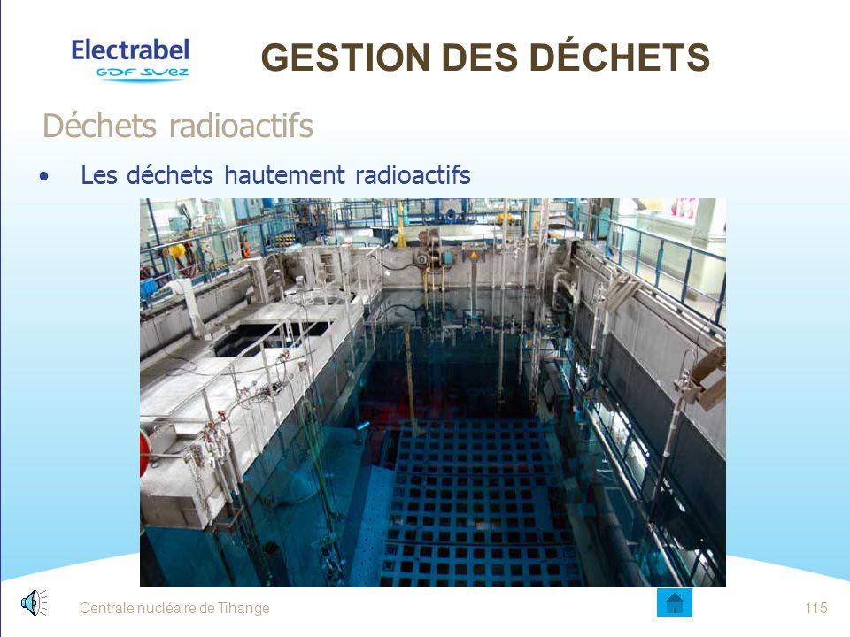 Centrale nucléaire de Tihange114 GESTION DES DÉCHETS Les déchets faiblement et moyennement radioactifs : Déchets radioactifs