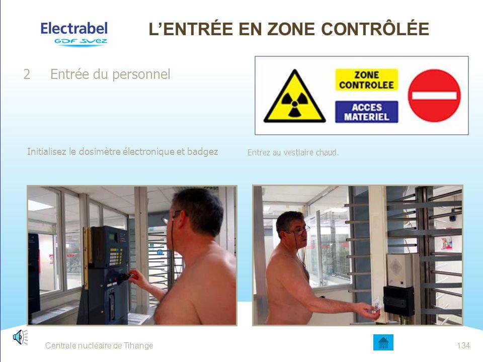 Centrale nucléaire de Tihange133 L'ENTRÉE EN ZONE CONTRÔLÉE 2 Entrée du personnel Déshabillez vous au vestiaire froid : ne garder que votre slip ou ca